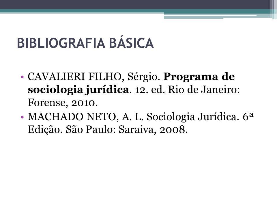 BIBLIOGRAFIA BÁSICA CAVALIERI FILHO, Sérgio. Programa de sociologia jurídica. 12. ed. Rio de Janeiro: Forense, 2010. MACHADO NETO, A. L. Sociologia Ju