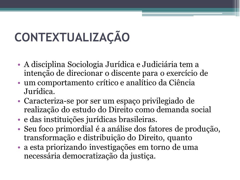CONTEXTUALIZAÇÃO A disciplina Sociologia Jurídica e Judiciária tem a intenção de direcionar o discente para o exercício de um comportamento crítico e