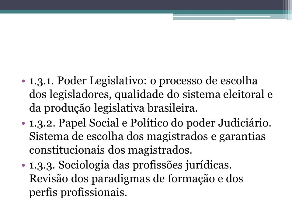 1.3.1. Poder Legislativo: o processo de escolha dos legisladores, qualidade do sistema eleitoral e da produção legislativa brasileira. 1.3.2. Papel So