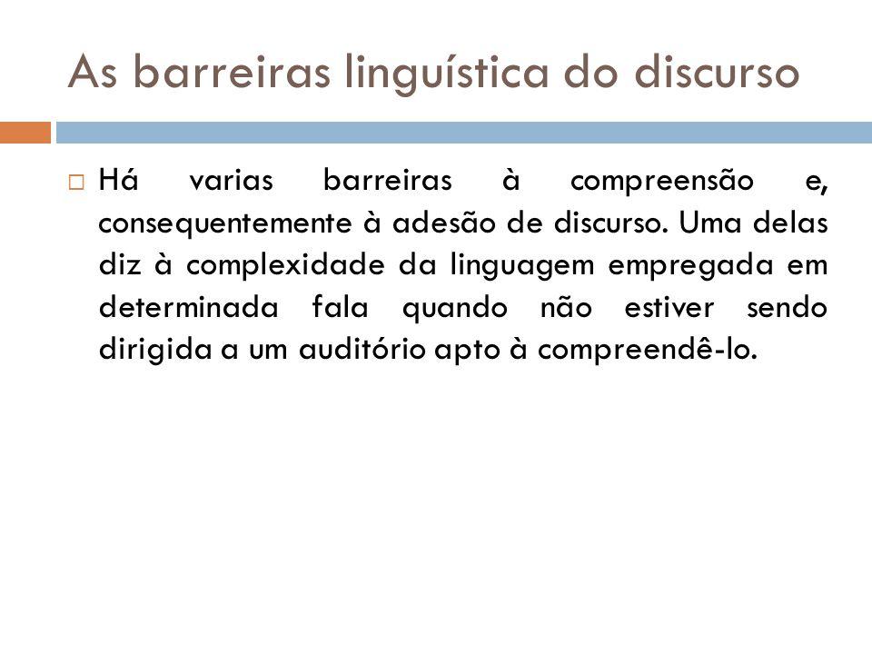 As barreiras linguística do discurso  Há varias barreiras à compreensão e, consequentemente à adesão de discurso.
