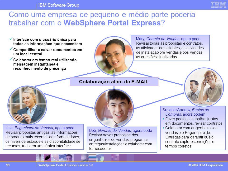 IBM Software Group WebSphere Portal Express Version 6.0 © 2007 IBM Corporation 19 Como uma empresa de pequeno e médio porte poderia trabalhar com o We