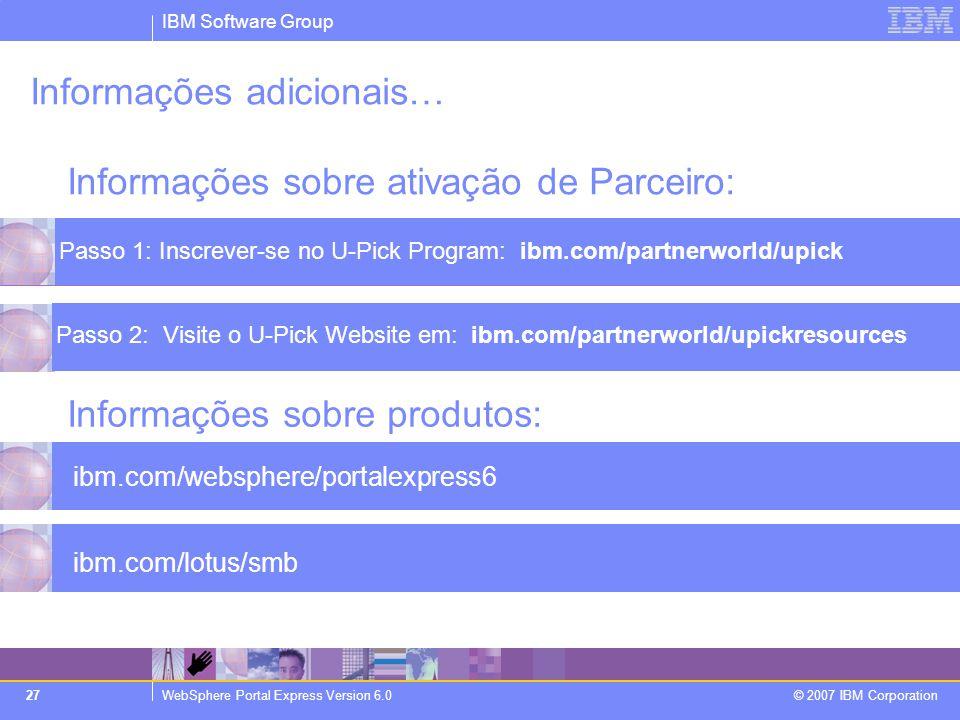 IBM Software Group WebSphere Portal Express Version 6.0 © 2007 IBM Corporation 27 Informações adicionais… Informações sobre ativação de Parceiro: ibm.