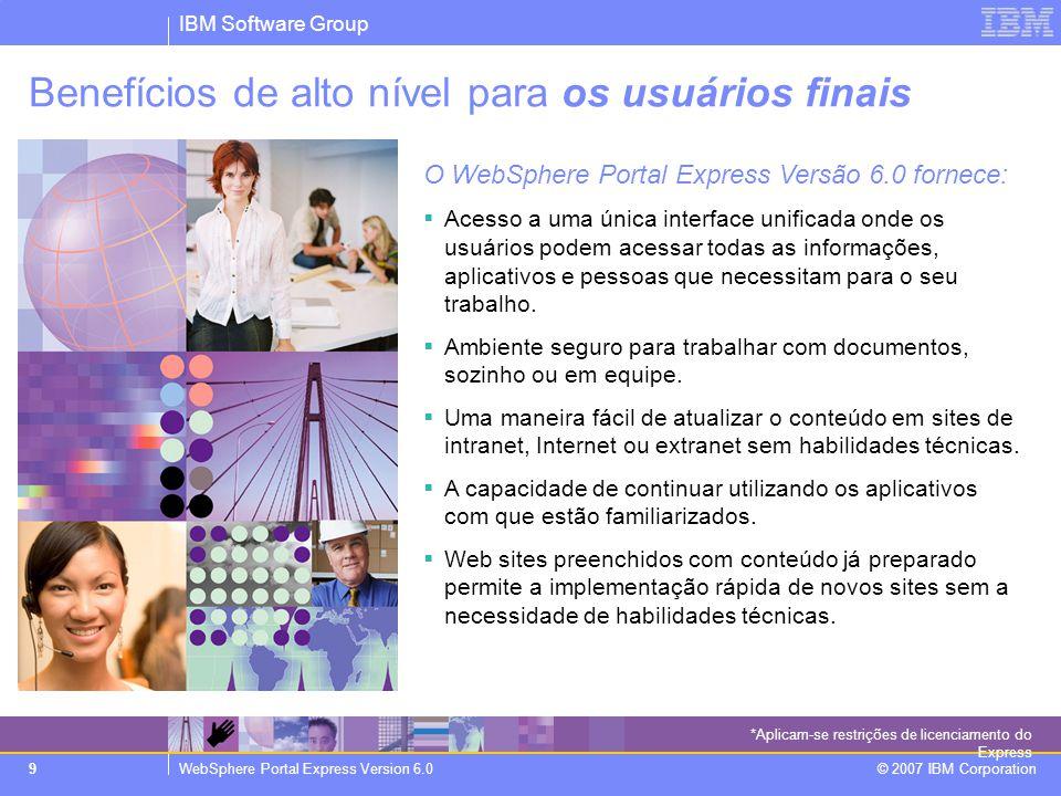 IBM Software Group WebSphere Portal Express Version 6.0 © 2007 IBM Corporation 9 Benefícios de alto nível para os usuários finais O WebSphere Portal E