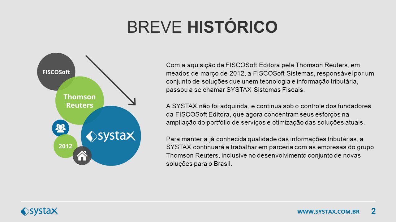 BREVE HISTÓRICO Com a aquisição da FISCOSoft Editora pela Thomson Reuters, em meados de março de 2012, a FISCOSoft Sistemas, responsável por um conjun