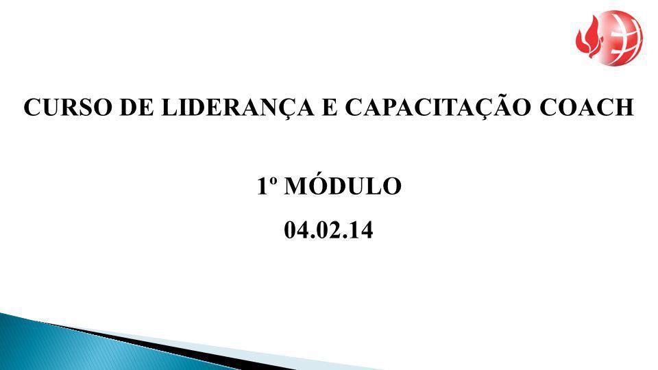 CURSO DE LIDERANÇA E CAPACITAÇÃO COACH 1º MÓDULO 04.02.14
