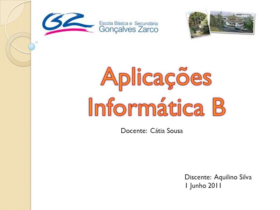 Docente: Cátia Sousa Discente: Aquilino Silva 1 Junho 2011