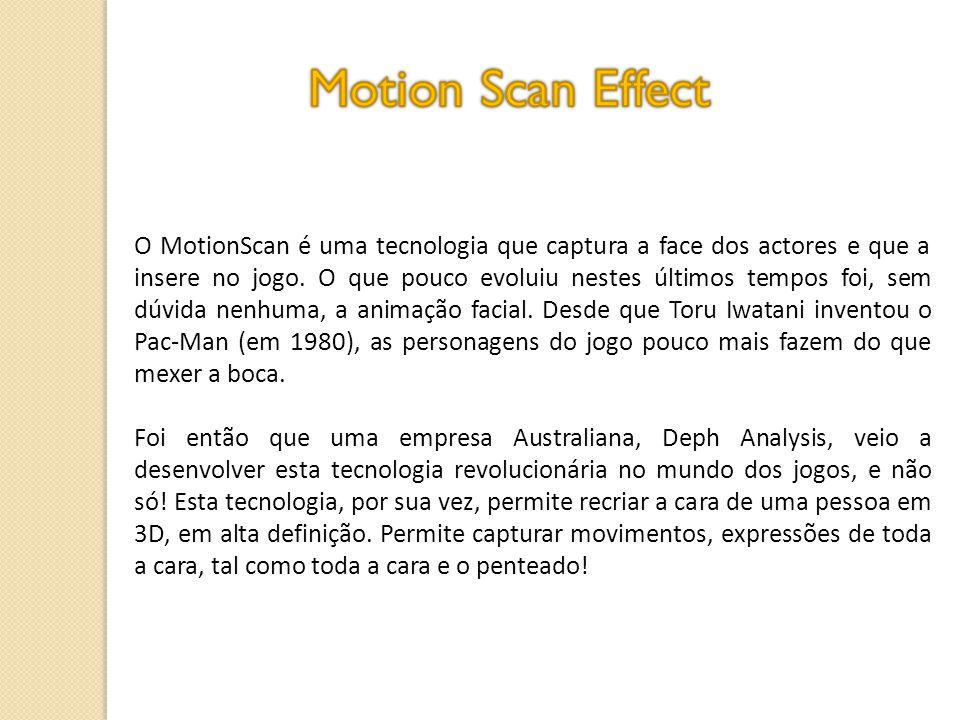 O MotionScan é uma tecnologia que captura a face dos actores e que a insere no jogo. O que pouco evoluiu nestes últimos tempos foi, sem dúvida nenhuma