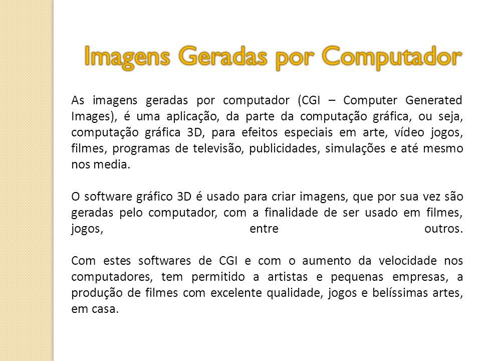 As imagens geradas por computador (CGI – Computer Generated Images), é uma aplicação, da parte da computação gráfica, ou seja, computação gráfica 3D,