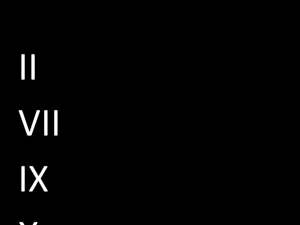 II VII IX X