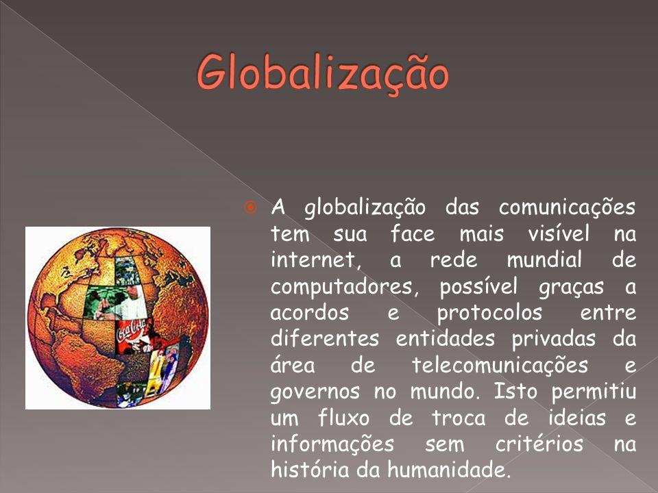  A globalização das comunicações tem sua face mais visível na internet, a rede mundial de computadores, possível graças a acordos e protocolos entre
