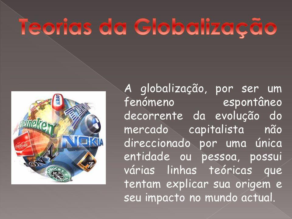 A globalização, por ser um fenómeno espontâneo decorrente da evolução do mercado capitalista não direccionado por uma única entidade ou pessoa, possui