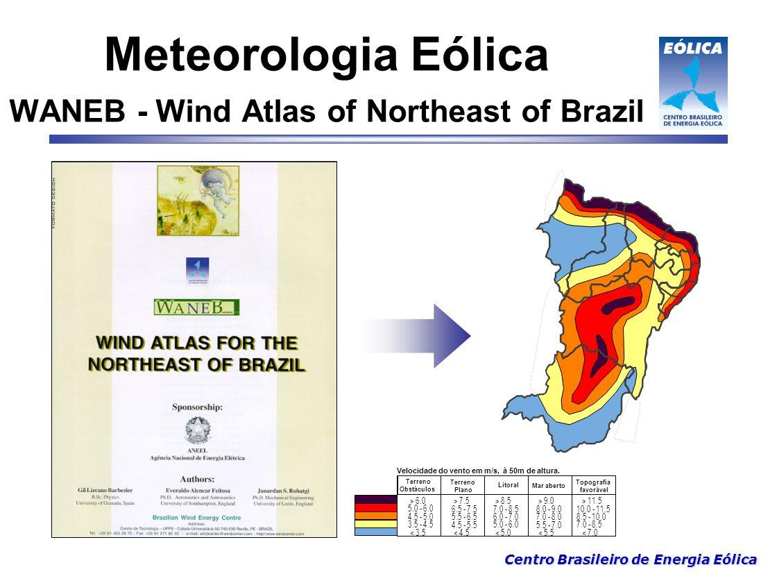 Centro Brasileiro de Energia Eólica Meteorologia Eólica WANEB - Wind Atlas of Northeast of Brazil > 8.5 7.0 - 8.5 6.0 - 7.0 5.0 - 6.0 < 5.0 Velocidade