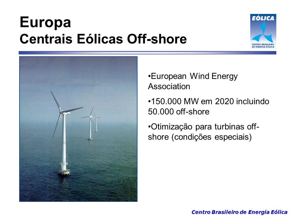 Centro Brasileiro de Energia Eólica Europa Centrais Eólicas Off-shore European Wind Energy Association 150.000 MW em 2020 incluindo 50.000 off-shore O
