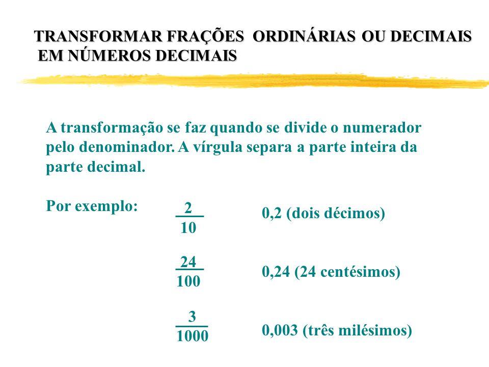 A transformação se faz quando se divide o numerador pelo denominador.