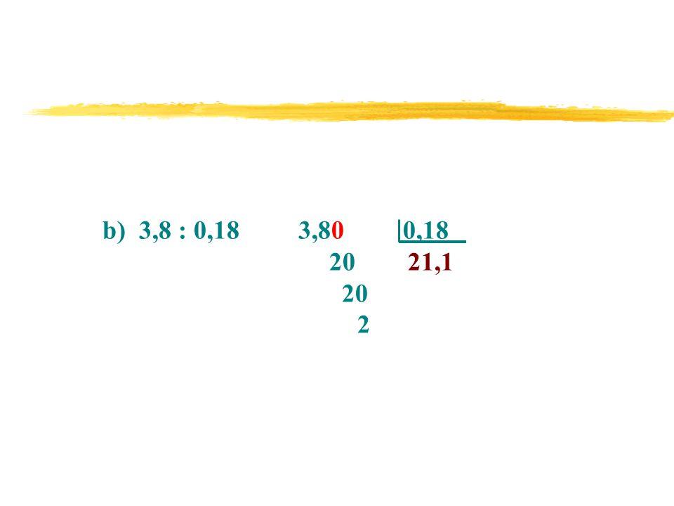 b) 3,8 : 0,18 3,80 0,18 20 21,1 20 2