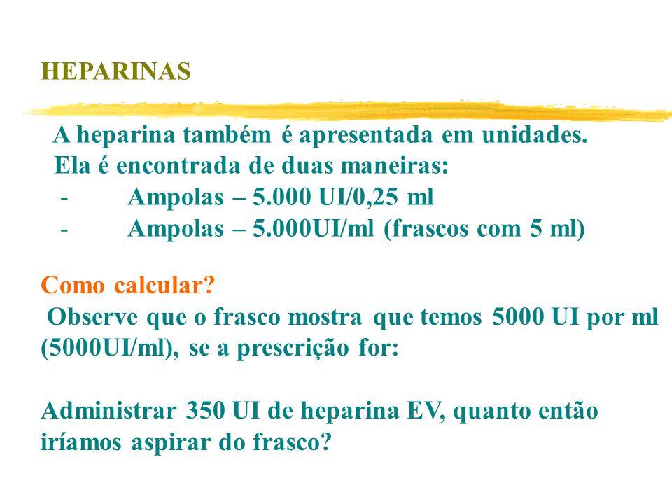 HEPARINAS A heparina também é apresentada em unidades.