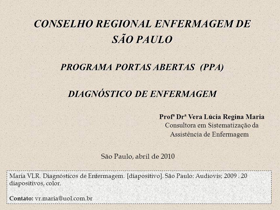 CONSELHO REGIONAL ENFERMAGEM DE SÃO PAULO PROGRAMA PORTAS ABERTAS (PPA) DIAGNÓSTICO DE ENFERMAGEM Profª Drª Vera Lúcia Regina Maria Consultora em Sist