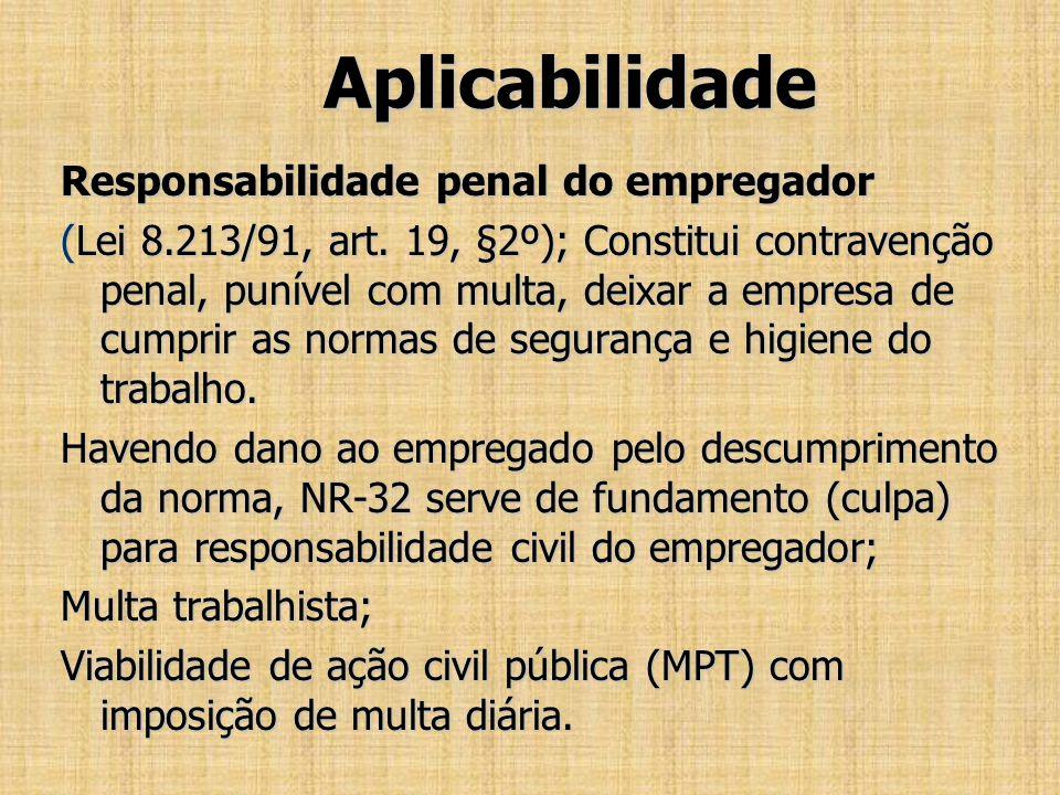 Aplicabilidade Responsabilidade penal do empregador (Lei 8.213/91, art. 19, §2º); Constitui contravenção penal, punível com multa, deixar a empresa de
