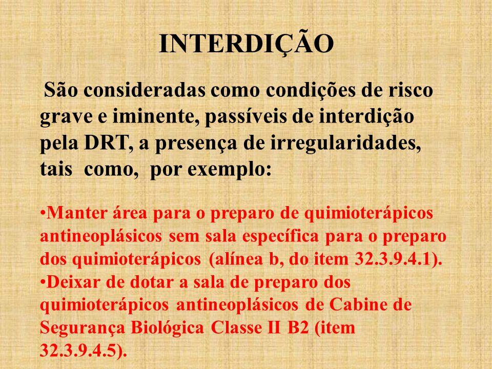 INTERDIÇÃO São consideradas como condições de risco grave e iminente, passíveis de interdição pela DRT, a presença de irregularidades, tais como, por