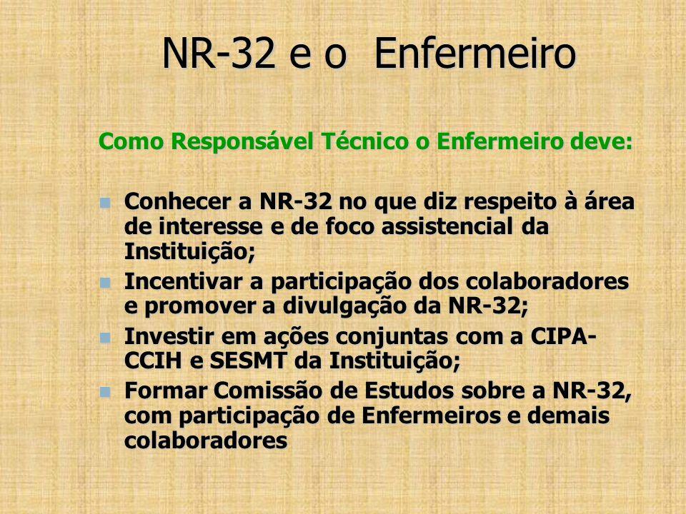 NR-32 e o Enfermeiro Como Responsável Técnico o Enfermeiro deve: Conhecer a NR-32 no que diz respeito à área de interesse e de foco assistencial da In