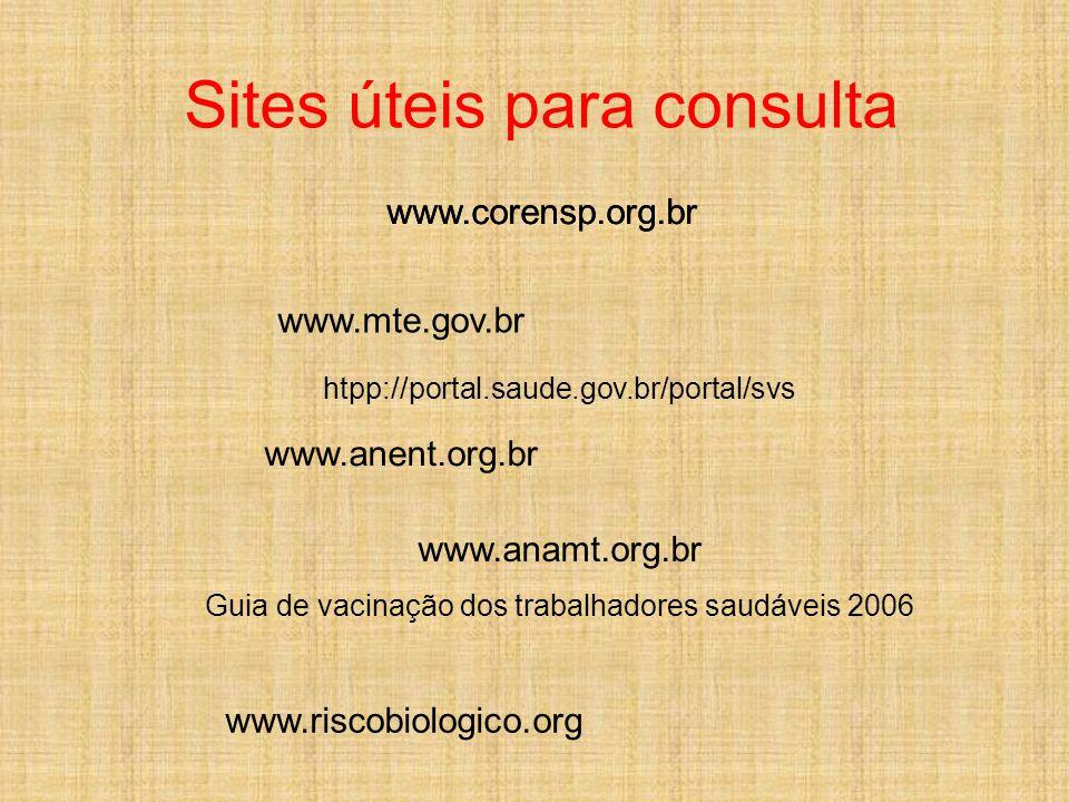 www.anamt.org.br Guia de vacinação dos trabalhadores saudáveis 2006 www.riscobiologico.org www.corensp.org.br htpp://portal.saude.gov.br/portal/svs ww