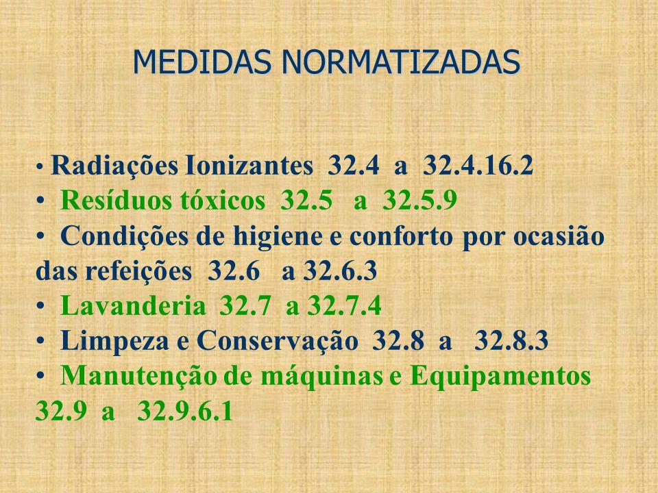 MEDIDAS NORMATIZADAS Radiações Ionizantes 32.4 a 32.4.16.2 Resíduos tóxicos 32.5 a 32.5.9 Condições de higiene e conforto por ocasião das refeições 32