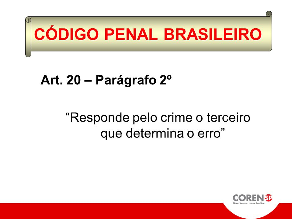 """Art. 20 – Parágrafo 1º –""""O erro sobre elemento constitutivo do tipo legal do crime, exclui o dolo, mas permite a punição por crime culposo, se previst"""