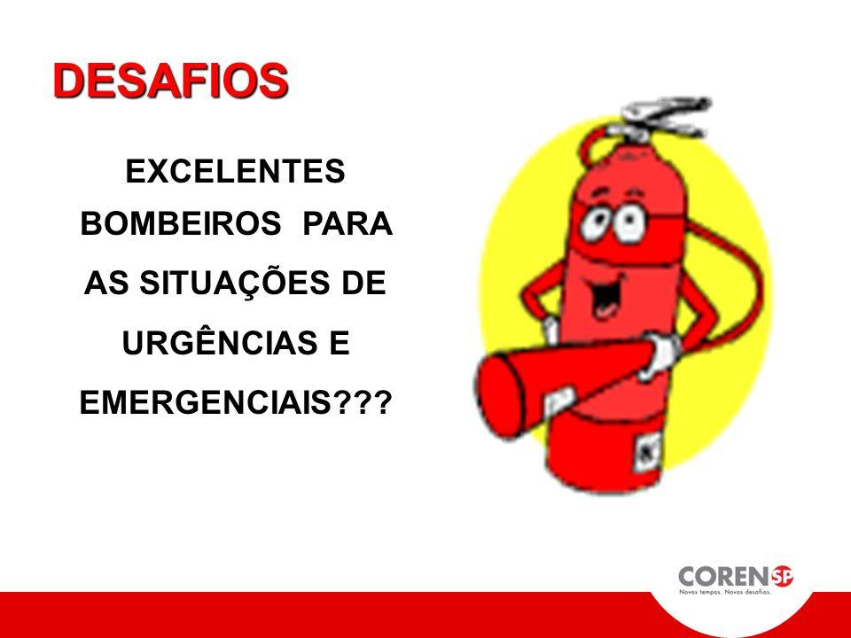 DESAFIOS EXCELENTES BOMBEIROS PARA AS SITUAÇÕES DE URGÊNCIAS E EMERGENCIAIS???