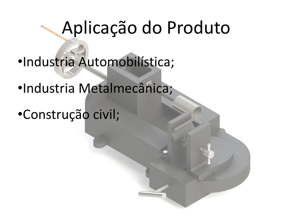 Aplicação do Produto Industria Automobilística; Industria Metalmecânica; Construção civil;