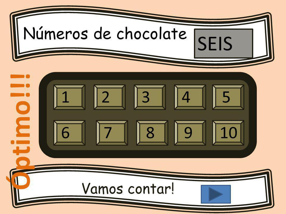 Números de chocolate Vamos contar! 12345 679810 SEIS Óptimo!!!