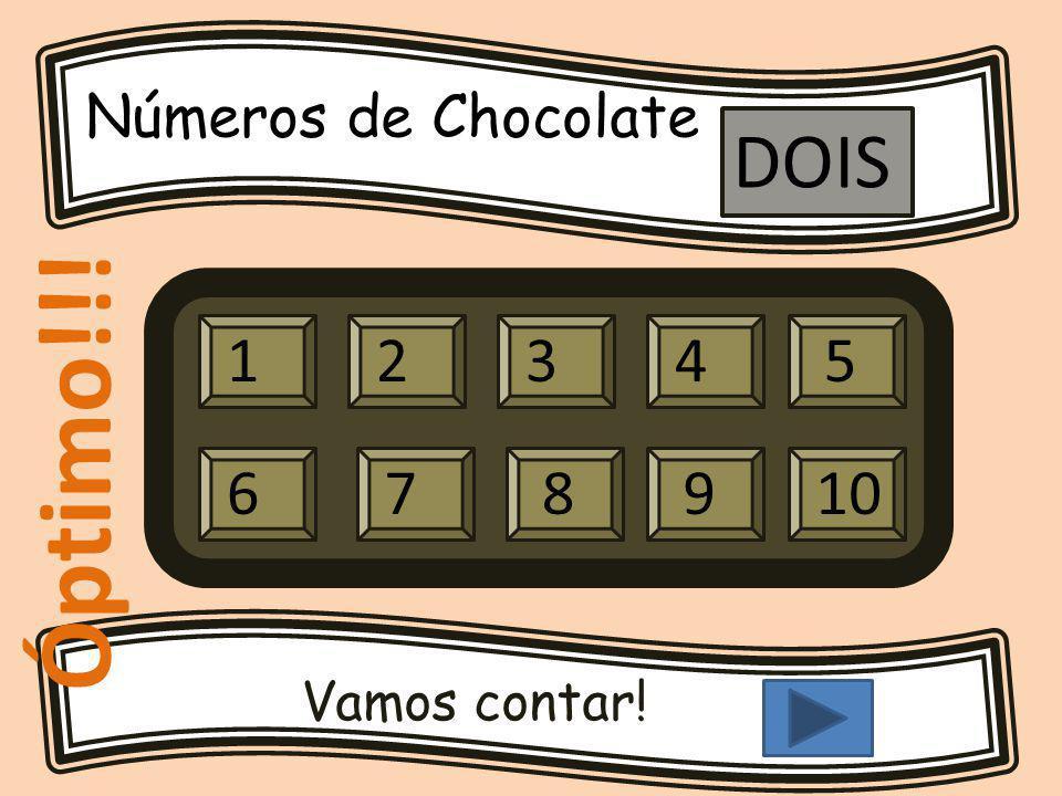 Números de Chocolate Vamos contar! 12345 679810 DOIS Óptimo!!!
