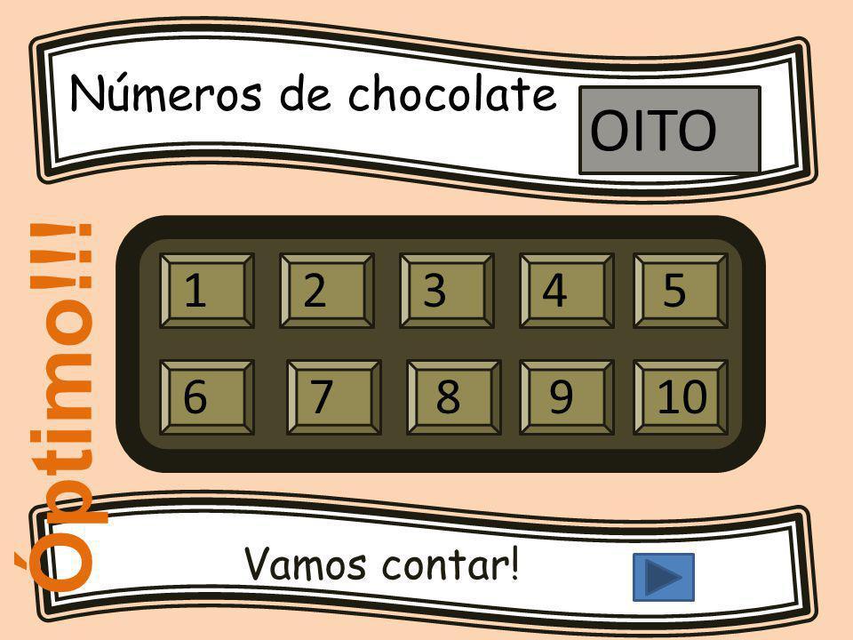 Números de chocolate Vamos contar! 12345 679810 OITO Óptimo!!!