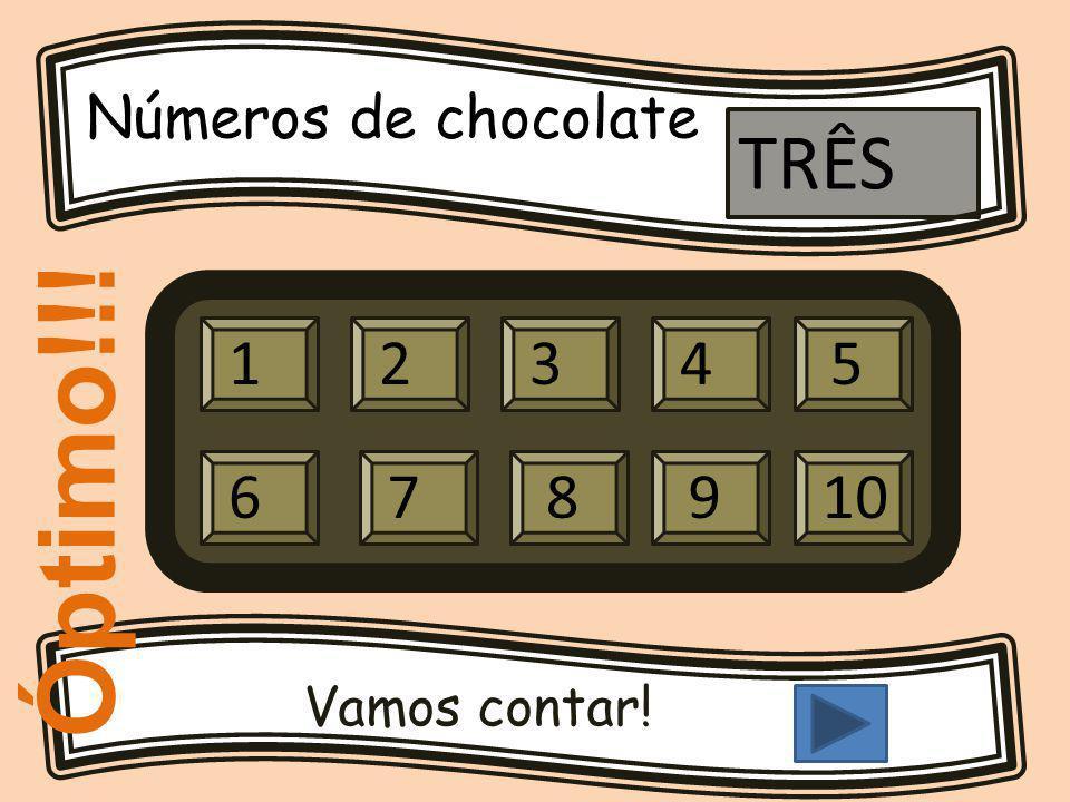 Números de chocolate Vamos contar! 12345 679810 TRÊS Óptimo!!!