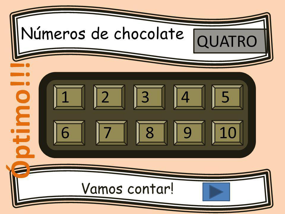 Números de chocolate Vamos contar! 12345 679810 QUATRO Óptimo!!!
