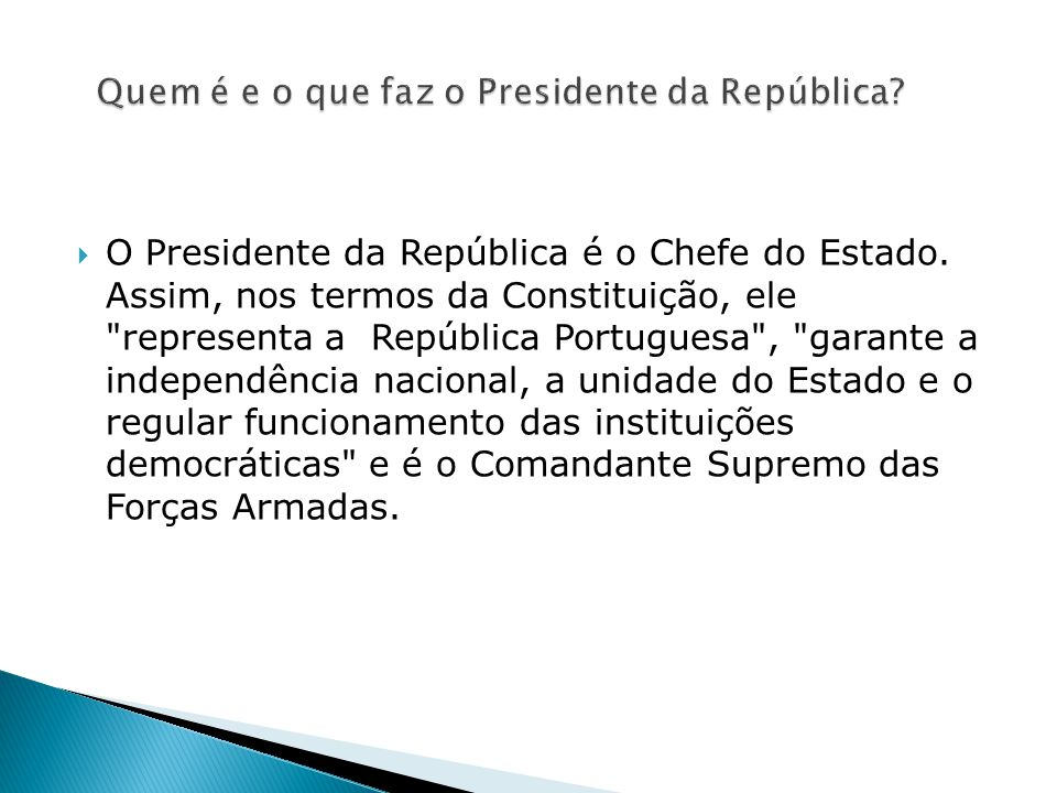  O Presidente da República é o Chefe do Estado.