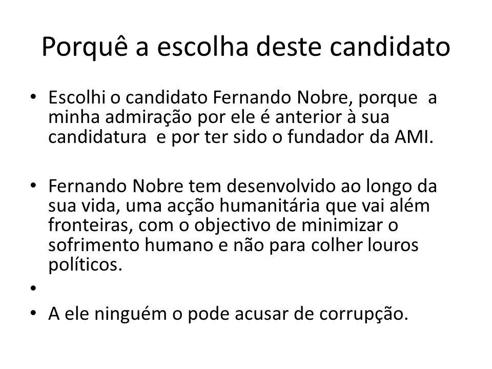 Porquê a escolha deste candidato Escolhi o candidato Fernando Nobre, porque a minha admiração por ele é anterior à sua candidatura e por ter sido o fu