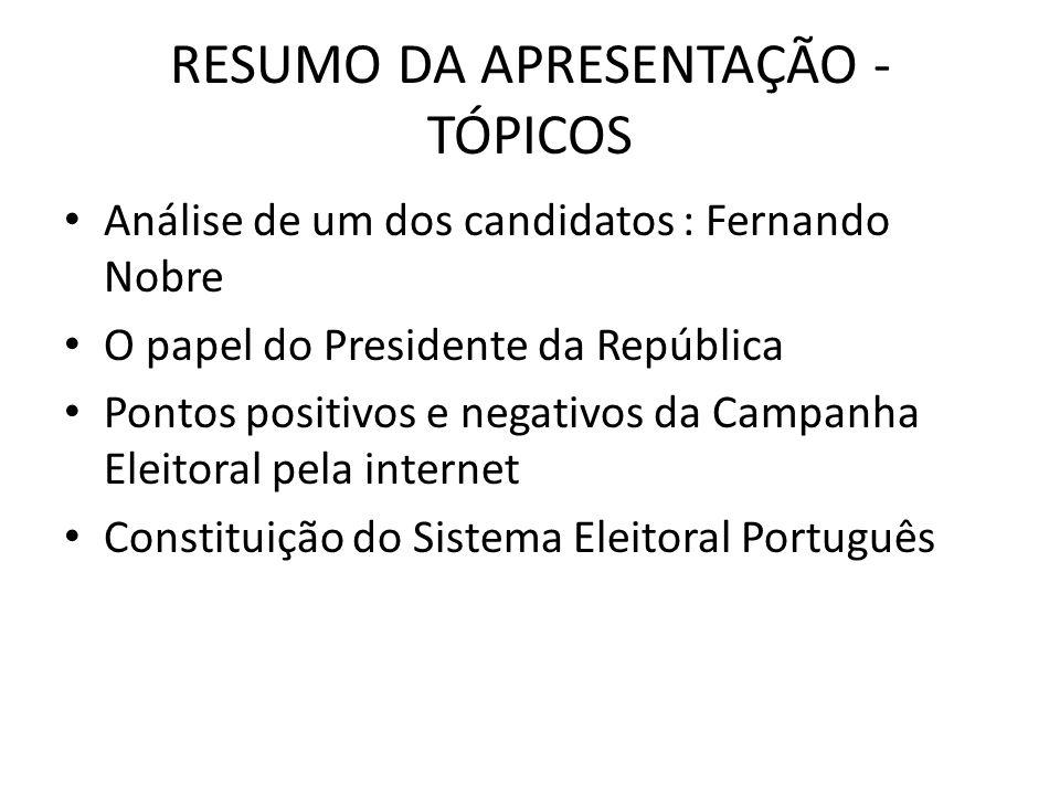RESUMO DA APRESENTAÇÃO - TÓPICOS Análise de um dos candidatos : Fernando Nobre O papel do Presidente da República Pontos positivos e negativos da Camp