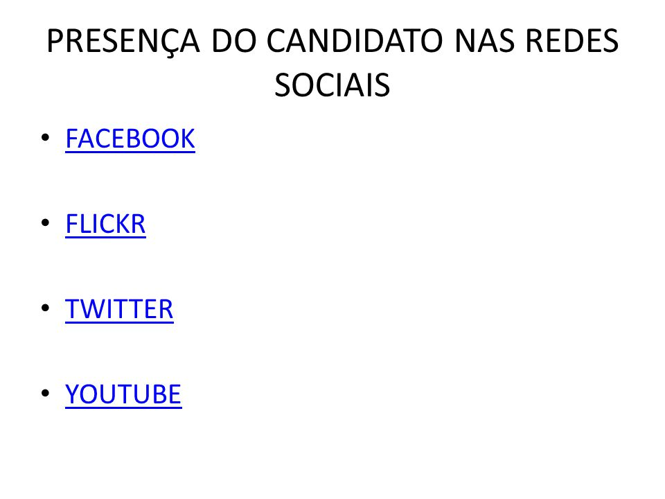 PRESENÇA DO CANDIDATO NAS REDES SOCIAIS FACEBOOK FLICKR TWITTER YOUTUBE