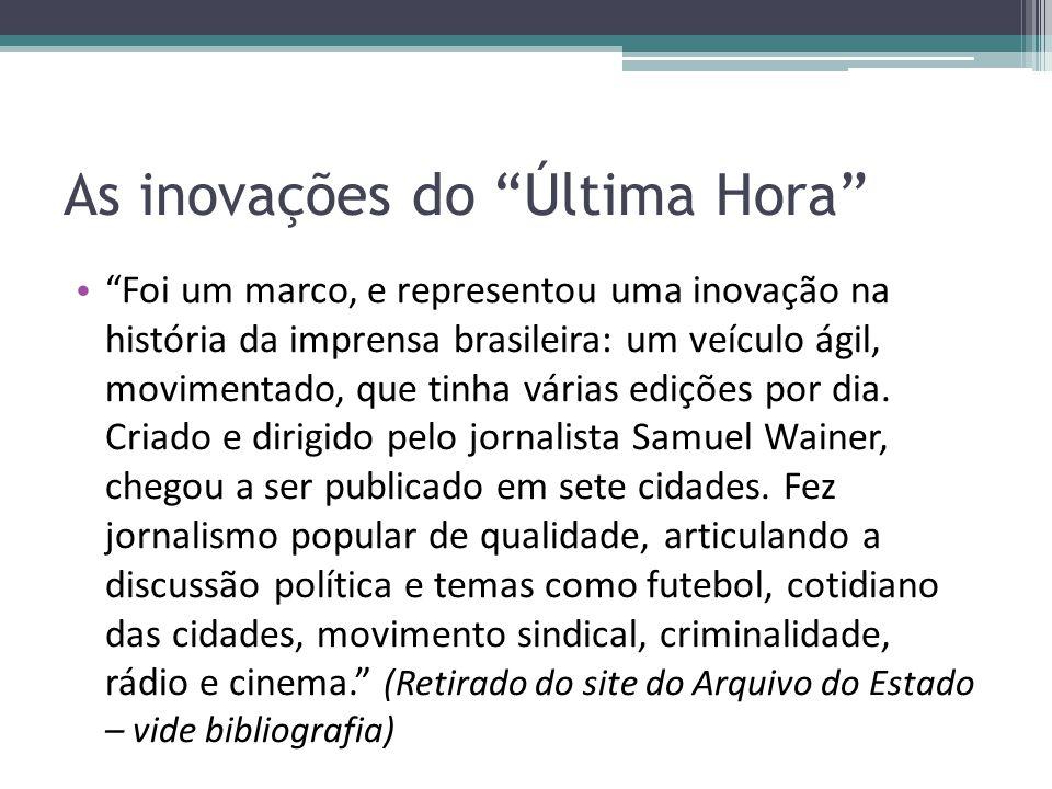 As inovações do Última Hora Foi um marco, e representou uma inovação na história da imprensa brasileira: um veículo ágil, movimentado, que tinha várias edições por dia.