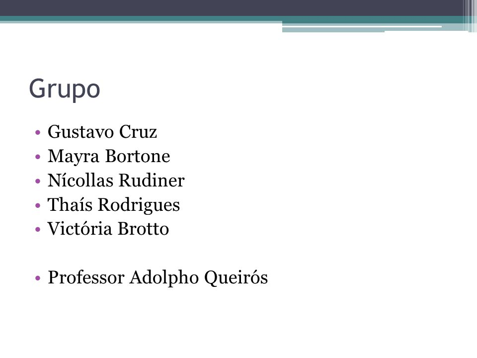 Grupo Gustavo Cruz Mayra Bortone Nícollas Rudiner Thaís Rodrigues Victória Brotto Professor Adolpho Queirós