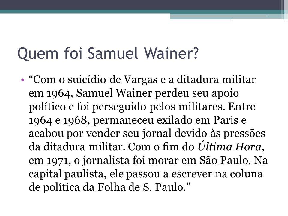 """Quem foi Samuel Wainer? """"Com o suicídio de Vargas e a ditadura militar em 1964, Samuel Wainer perdeu seu apoio político e foi perseguido pelos militar"""