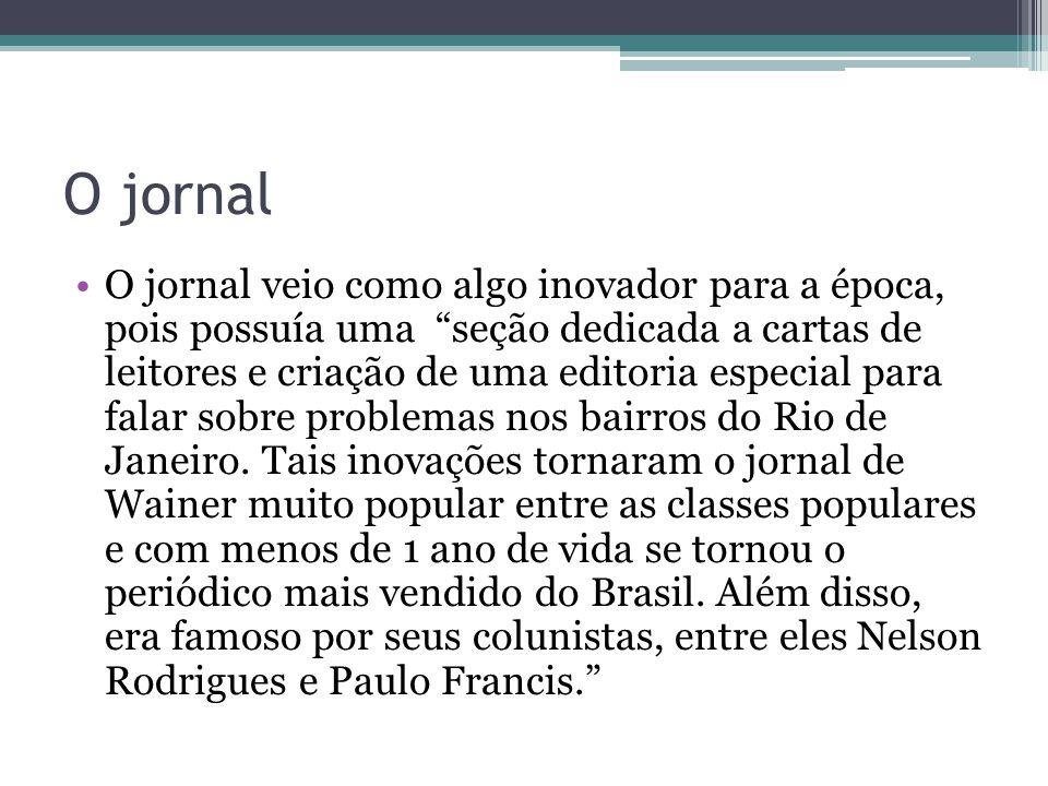 O jornal O jornal veio como algo inovador para a época, pois possuía uma seção dedicada a cartas de leitores e criação de uma editoria especial para falar sobre problemas nos bairros do Rio de Janeiro.