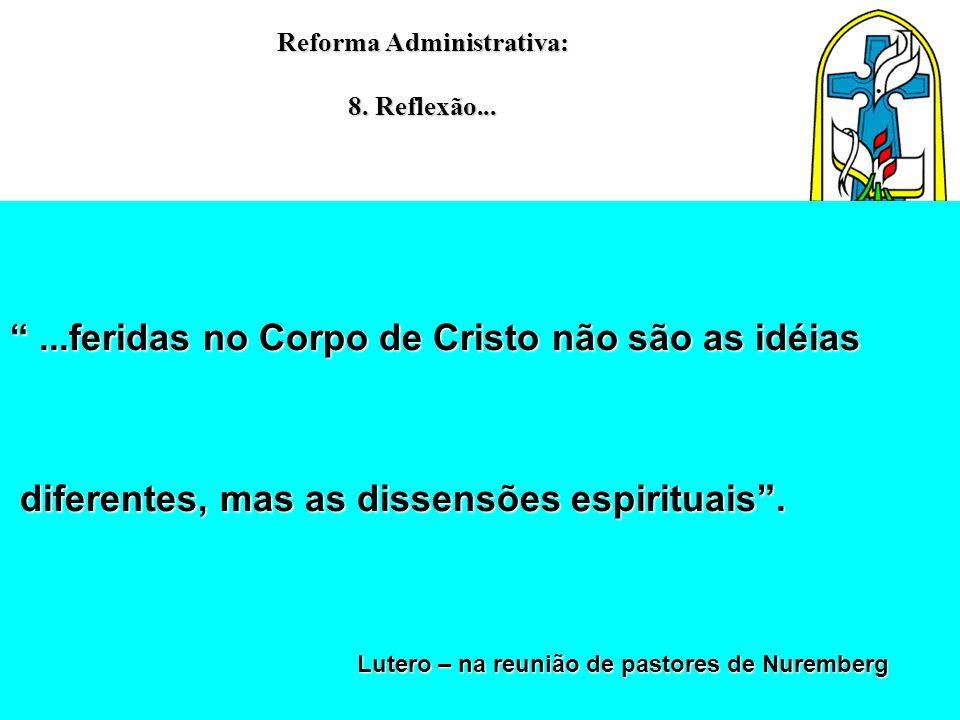"""Reforma Administrativa: 8. Reflexão... """"...feridas no Corpo de Cristo não são as idéias diferentes, mas as dissensões espirituais"""". diferentes, mas as"""