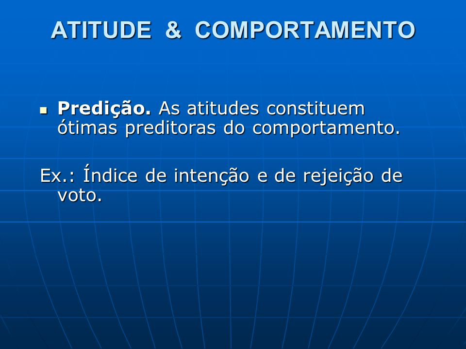 ATITUDE & COMPORTAMENTO Predição. As atitudes constituem ótimas preditoras do comportamento. Predição. As atitudes constituem ótimas preditoras do com