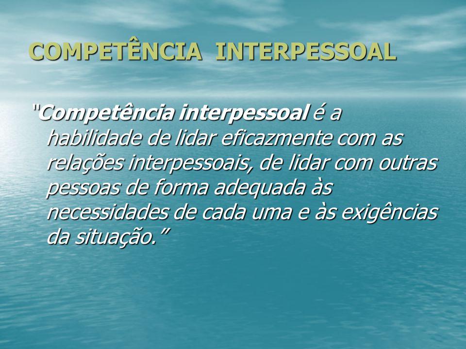 """""""Competência interpessoal é a habilidade de lidar eficazmente com as relações interpessoais, de lidar com outras pessoas de forma adequada às necessid"""