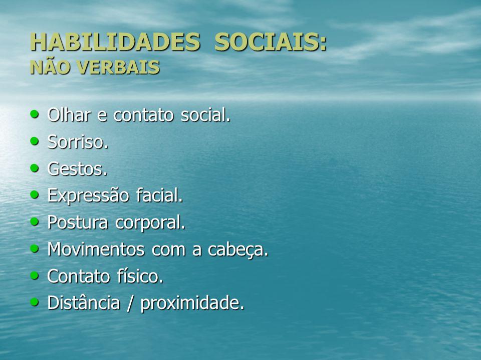 HABILIDADES SOCIAIS: NÃO VERBAIS Olhar e contato social. Olhar e contato social. Sorriso. Sorriso. Gestos. Gestos. Expressão facial. Expressão facial.