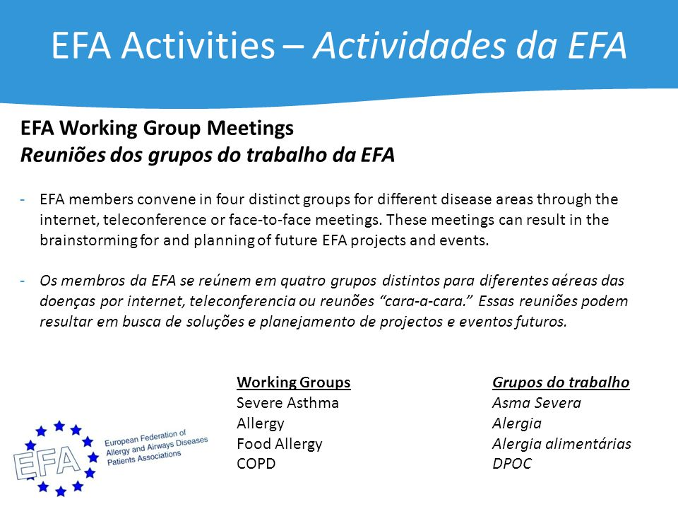 EFA Activities – Actividades da EFA EFA Working Group Meetings Reuniões dos grupos do trabalho da EFA - EFA members convene in four distinct groups for different disease areas through the internet, teleconference or face-to-face meetings.