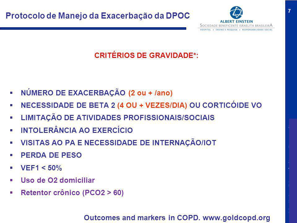 Medicina Diagnóstica e Preventiva 7 Protocolo de Manejo da Exacerbação da DPOC CRITÉRIOS DE GRAVIDADE*:  NÚMERO DE EXACERBAÇÃO (2 ou + /ano)  NECESSIDADE DE BETA 2 (4 OU + VEZES/DIA) OU CORTICÓIDE VO  LIMITAÇÃO DE ATIVIDADES PROFISSIONAIS/SOCIAIS  INTOLERÂNCIA AO EXERCÍCIO  VISITAS AO PA E NECESSIDADE DE INTERNAÇÃO/IOT  PERDA DE PESO  VEF1 < 50%  Uso de O2 domiciliar  Retentor crônico (PCO2 > 60) Outcomes and markers in COPD.