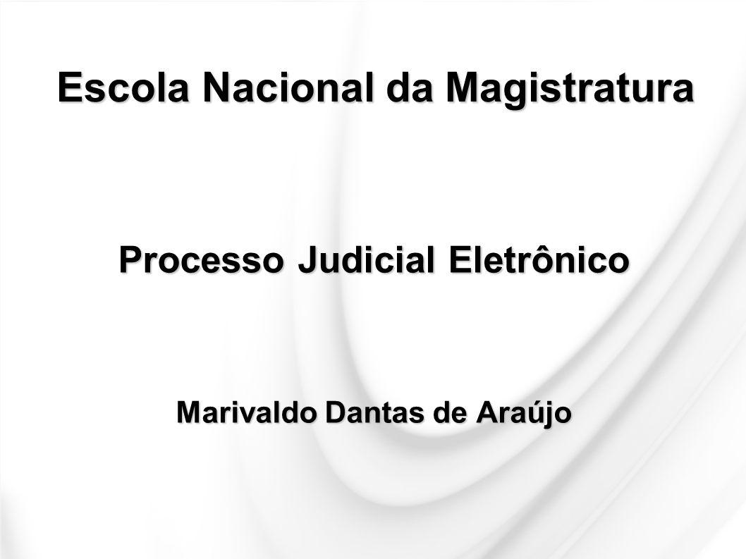 Escola Nacional da Magistratura Processo Judicial Eletrônico Marivaldo Dantas de Araújo