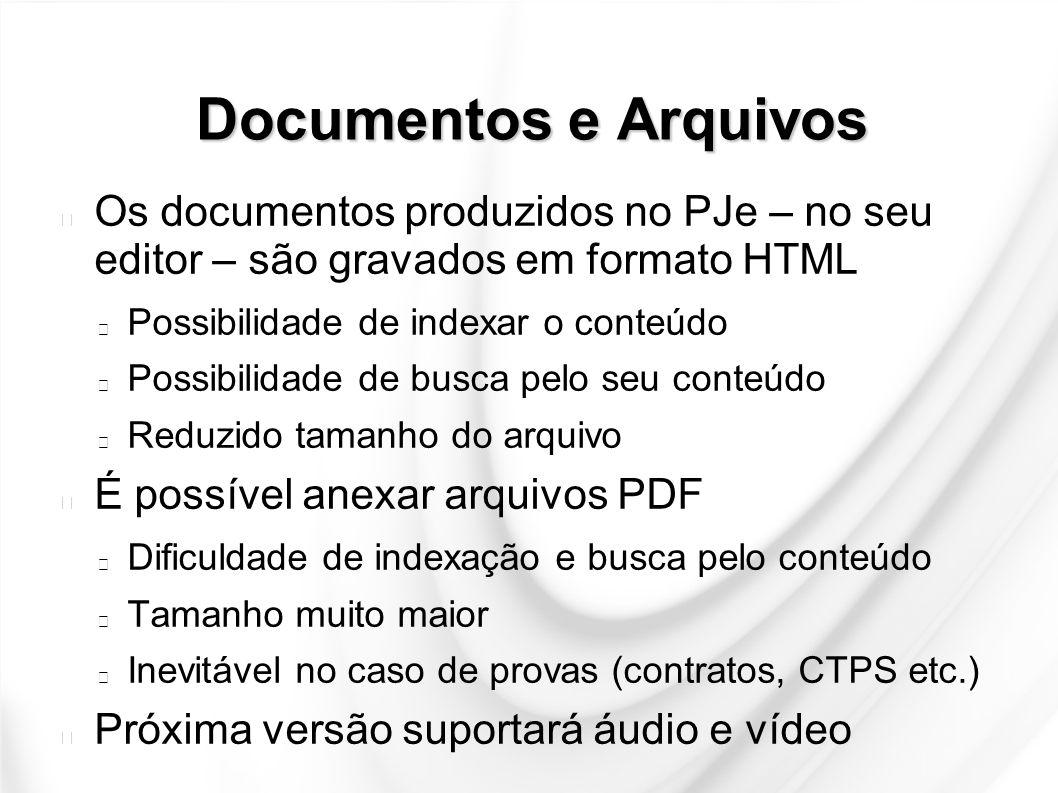 Documentos e Arquivos Os documentos produzidos no PJe – no seu editor – são gravados em formato HTML Possibilidade de indexar o conteúdo Possibilidade